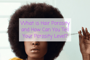 What is Hair Porosity and How Can You Tell Your Porosity Level?