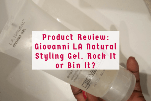 Product Review – Giovanni LA Natural Styling Gel. Rock It or Bin It?