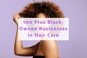 100 Plus Black-Owned Businesses in Hair Care