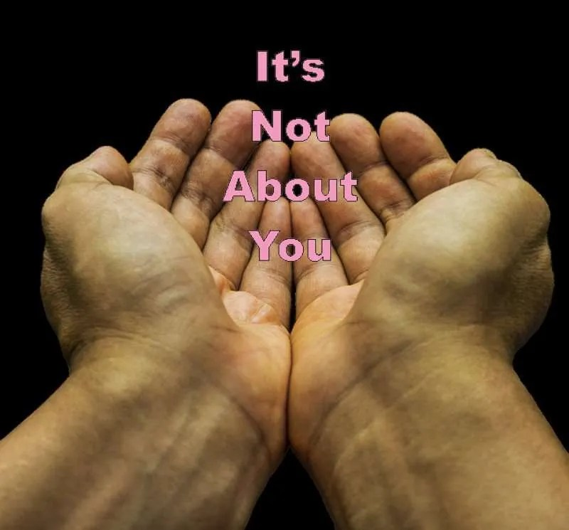 Outstretched hands with the title It's Not About You.