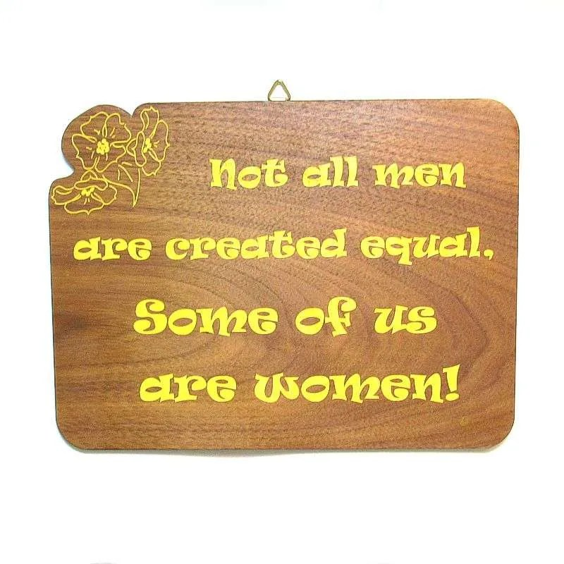 """Wooden novelty plaque-""""Not all men are created equal...-yellow"""