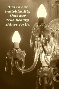 It is in our individuality that our true beauty shines forth.