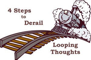 4 Steps to Derail Looping Thoughts