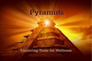 Pyramids: Exploring Tools for Wellness