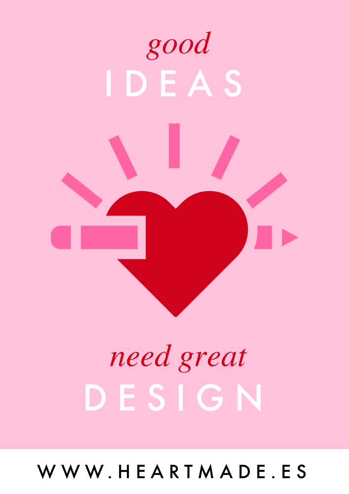 Good ideas need great design - By Claudia Orengo, graphic and web designer at heartmade.es