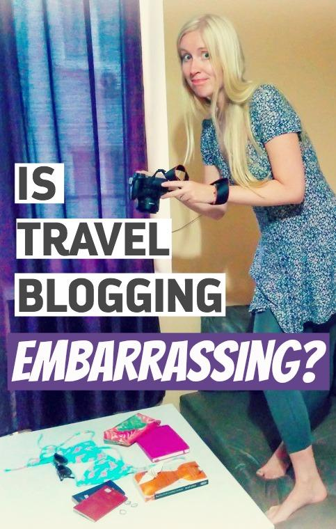 Is Travel Blogging Embarrassing?