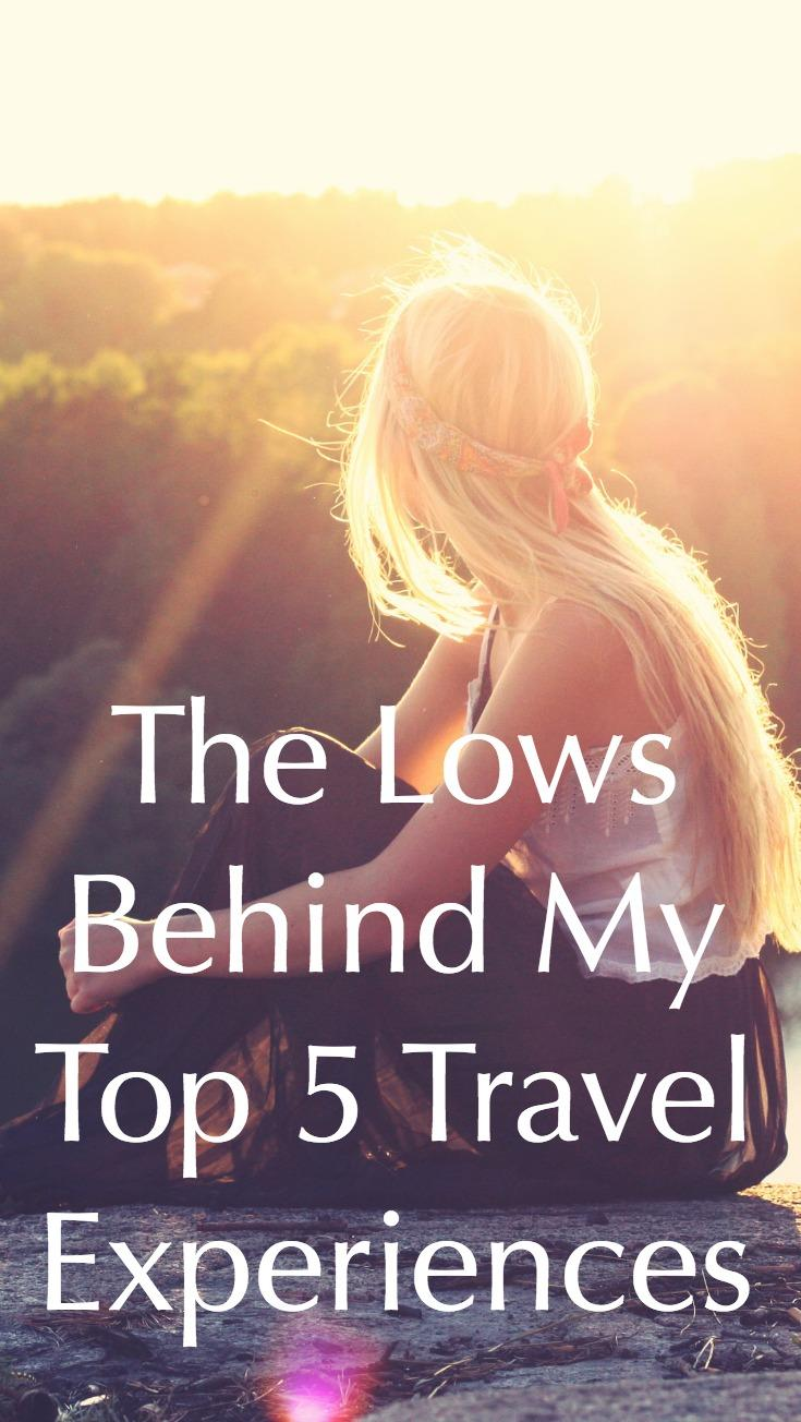 The Lows Behind My Top 5 Travel Experiences