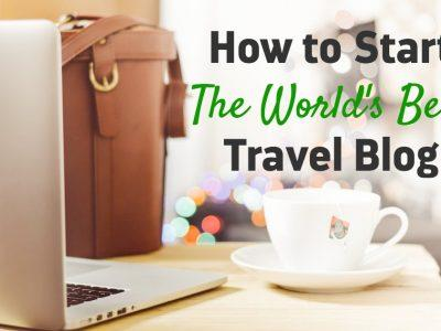 How to Start the World's Best Travel Blog