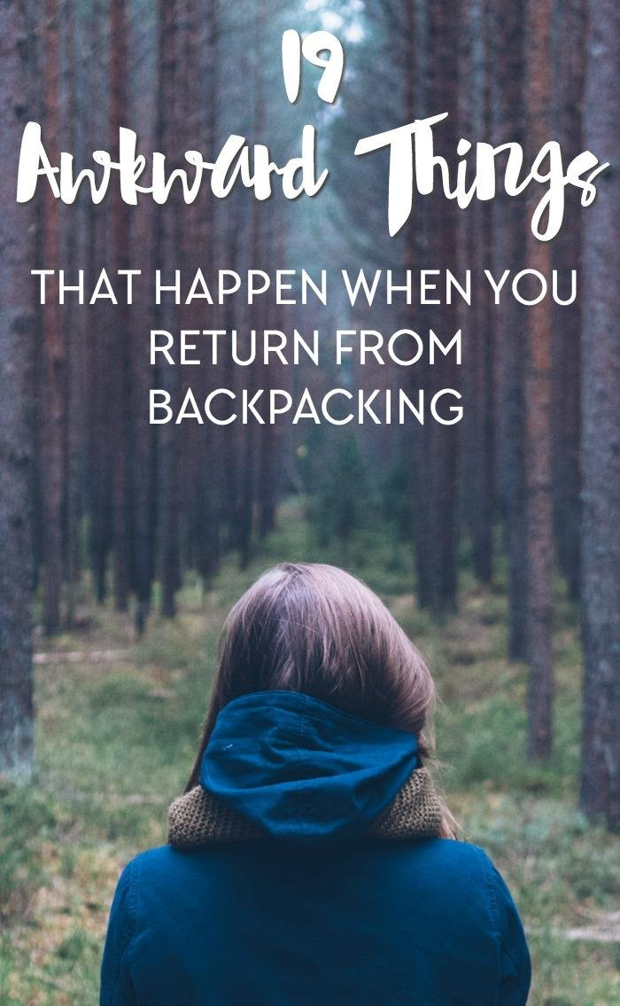 19 Awkward Things That Happen When You Return Home from Backpacking