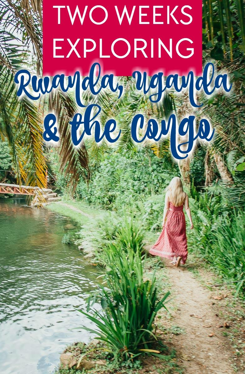 I just spent two weeks exploring Rwanda, the Congo (DRC), and Uganda - and here are all the details!