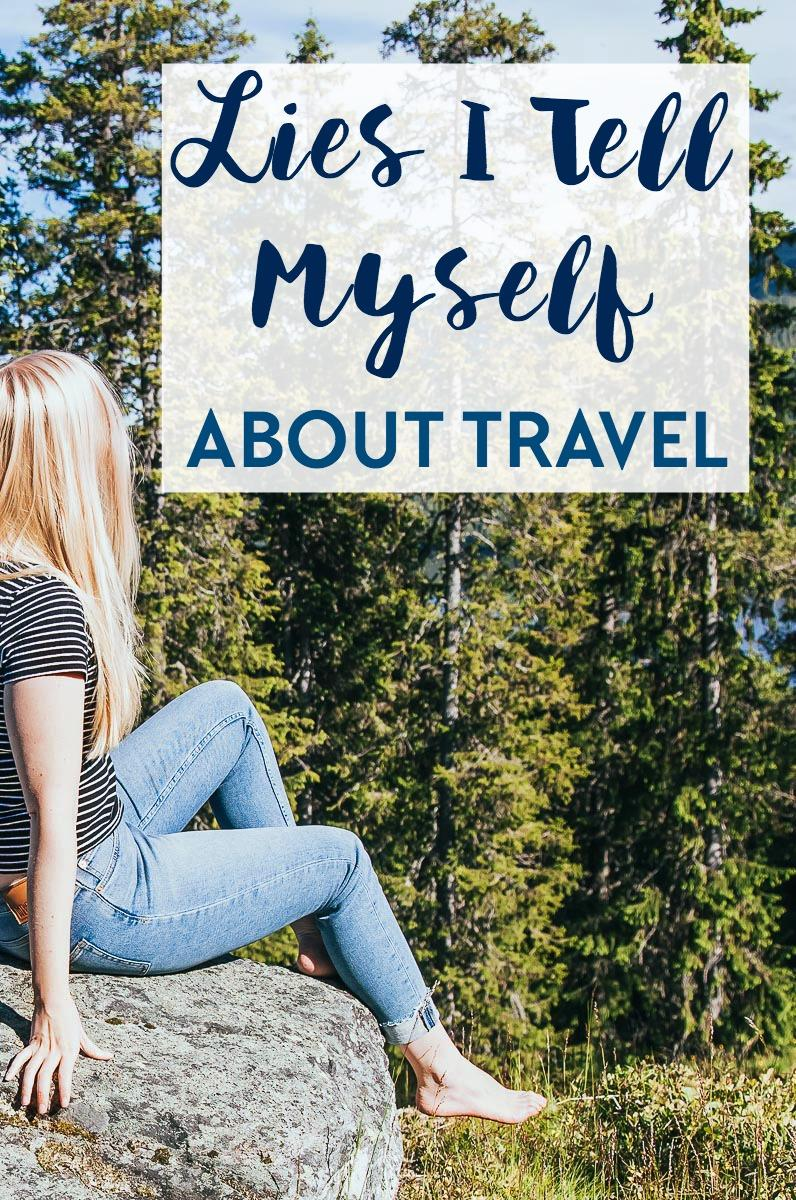 Travel confessions: these are some of the lies I tell myself about travel - do you recognize any of them?