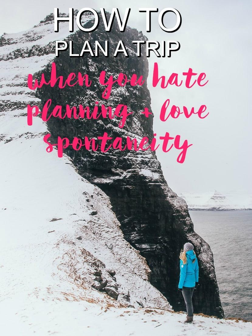 Planning a trip when you hate planning and love spontaneity