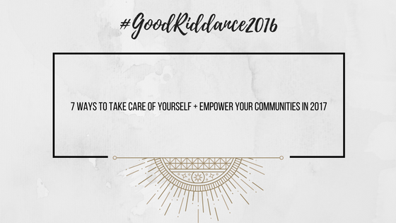 7 Ways To Take Care Of Yourself + Empower Your Communities In 2017