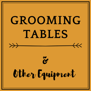 Grooming Tables and Other Equipment
