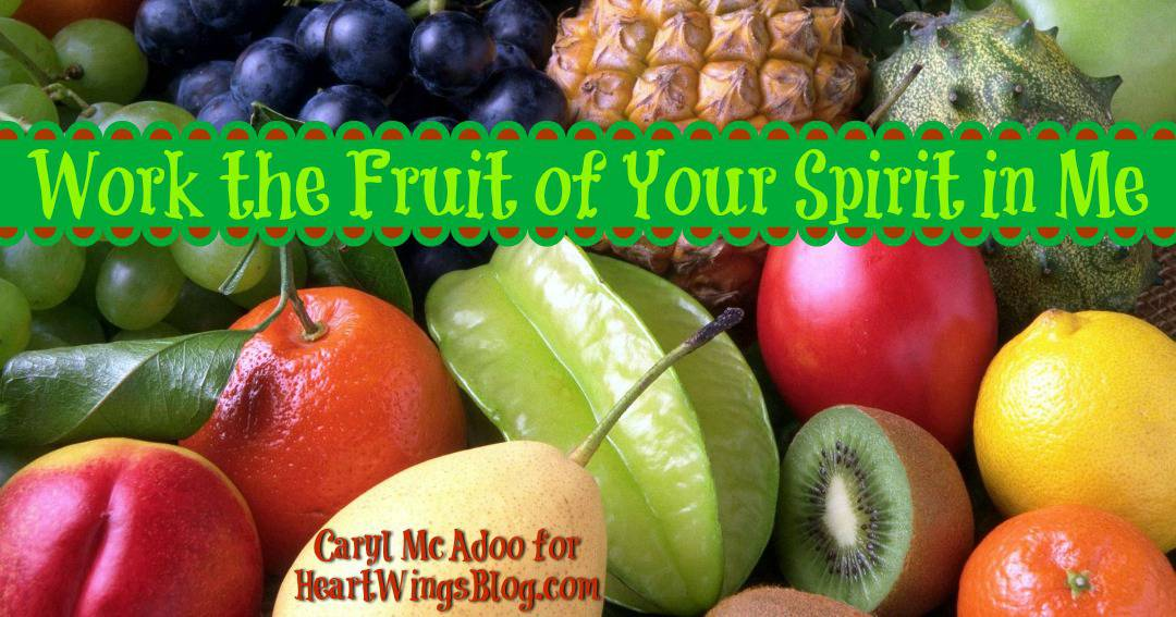 Work the Fruit of Your Spirit in Me