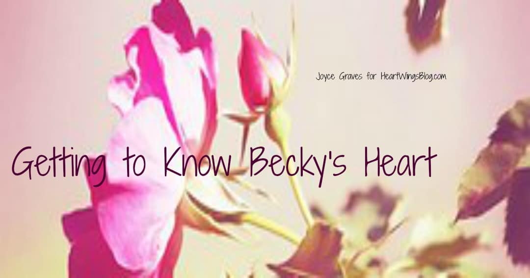 Getting to Know Becky's Heart