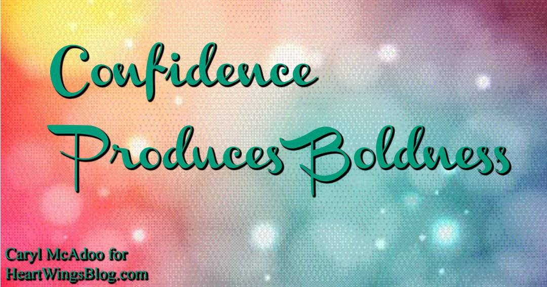 Confidence Produces Boldness