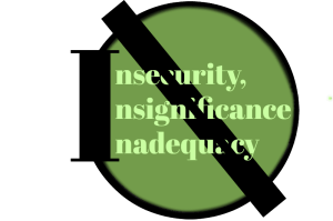 Insecurity, Insignificance, and Inadequacy