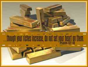 Set not your heart on riches