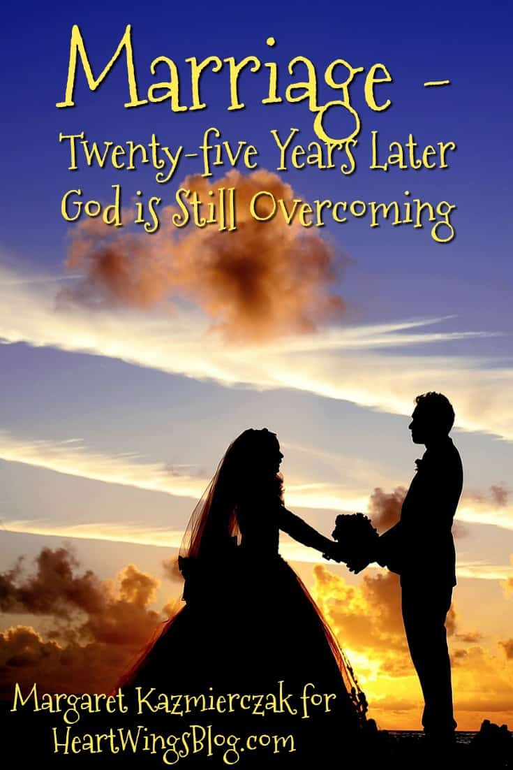 Margaret Kazmierczak speaks of Marriage - twenty-five years later God is still overcoming at HeartWings Blog
