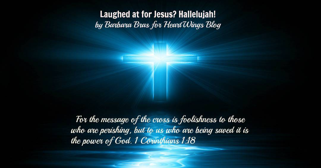 Laughed at for Jesus? Hallelujah!