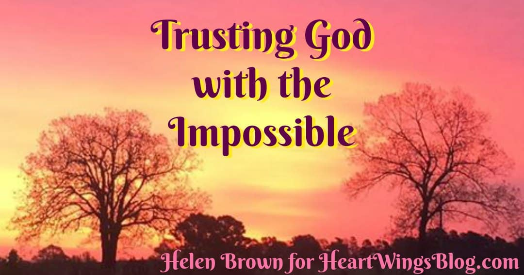 Trusting God with the Impossible