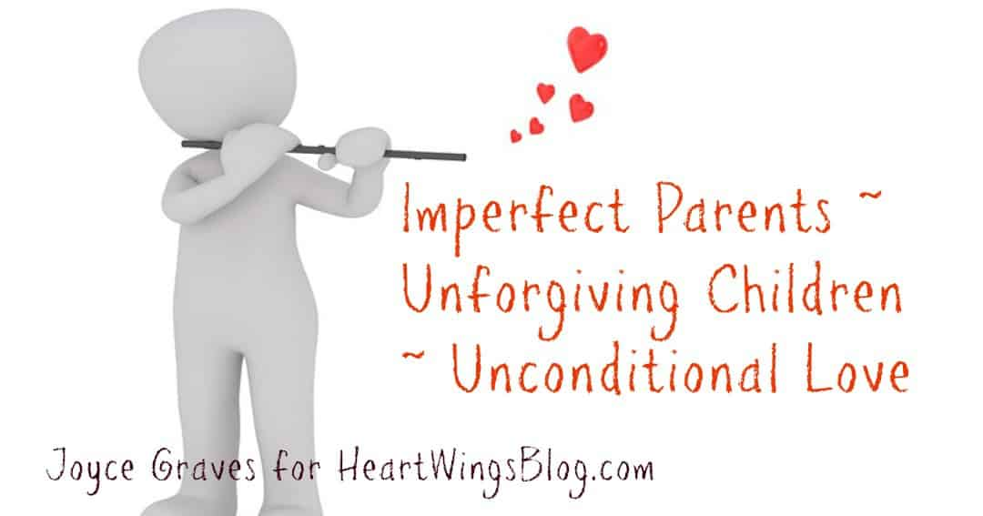 Imperfect Parents ~ Unforgiving Children ~ Unconditional Love
