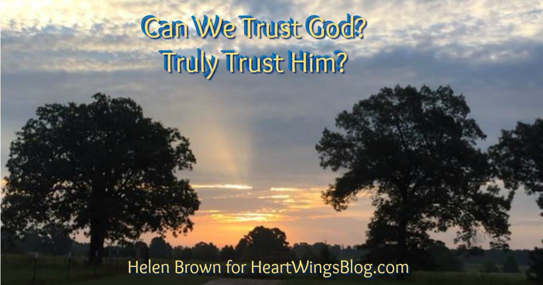 Can We Trust God? Truly Trust Him?