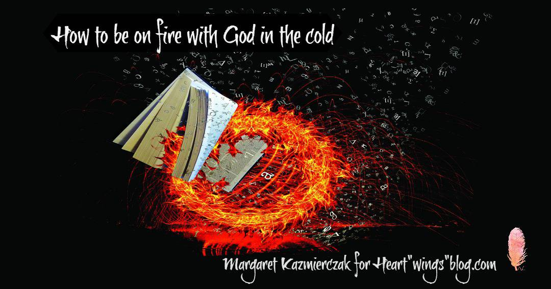 How to be on Fire with God in the Cold