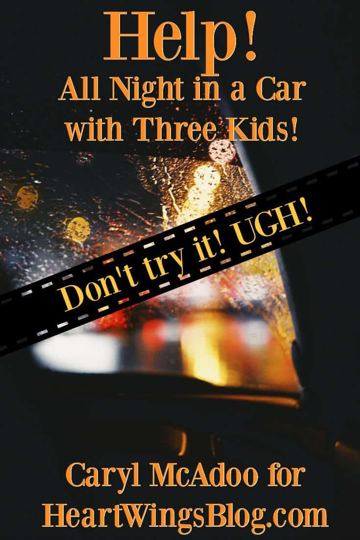 Caryl remembers when--Help! All Night in a Car with Three Kids! She needed help and share the experience at HeartWings Blog