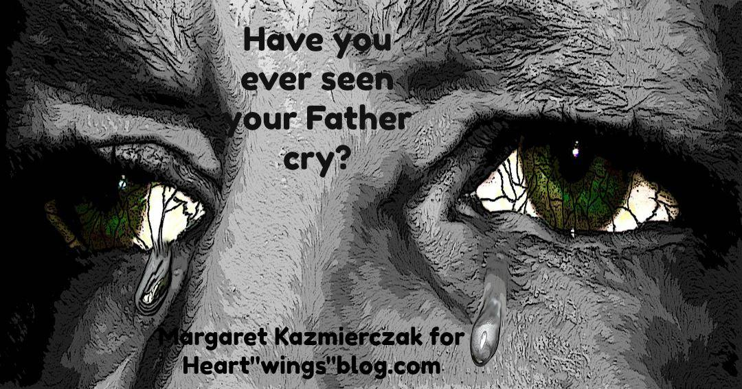 Have You Ever Seen Your Father Cry?