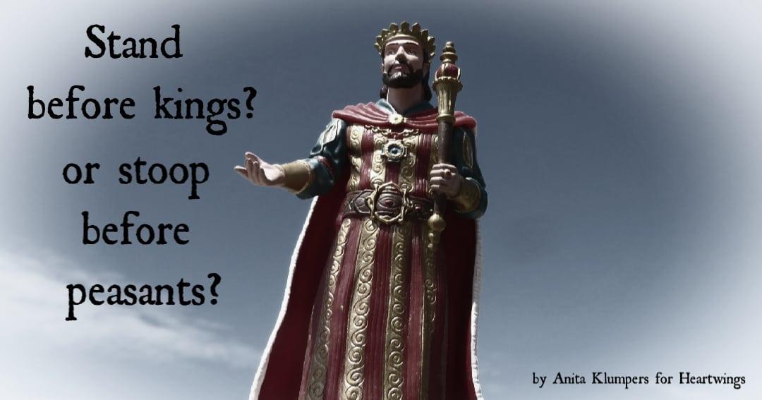 Stand Before Kings? Or Stoop Before Peasants?
