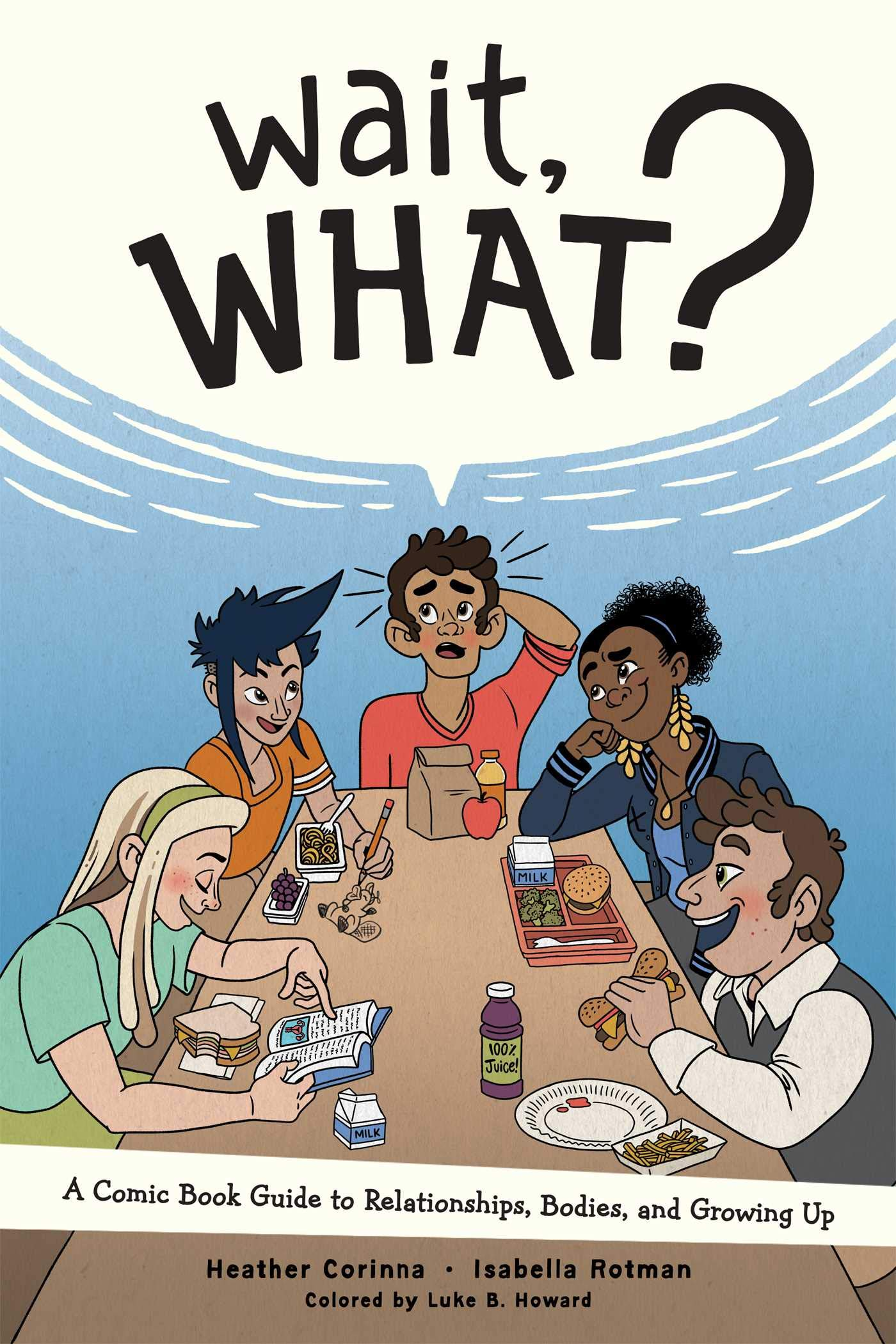 Wait, What?: A Comic Book Guide to Relationships, Bodies, and Growing Up