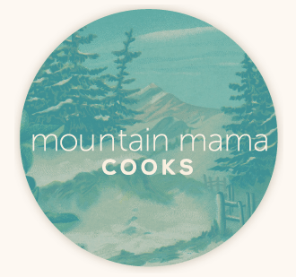 What I Love About...Mountain Mama Cooks