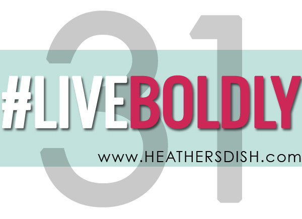 31 Days to Learn How to Live Boldly || A Dare || HeathersDish.com #liveboldly
