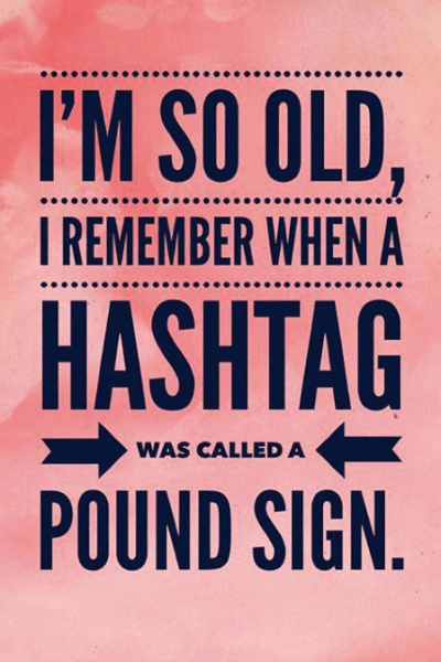 I'm so old, I remember when a hashtag was called a pound sign.
