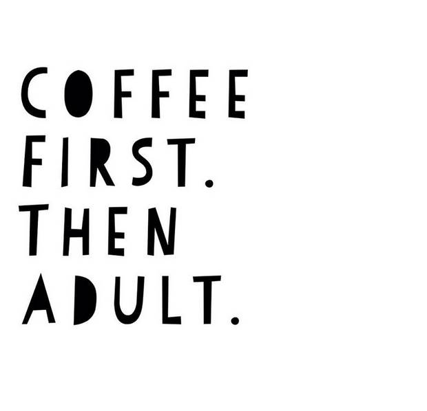 coffee first. then adult. #lifegoals @heathersdish