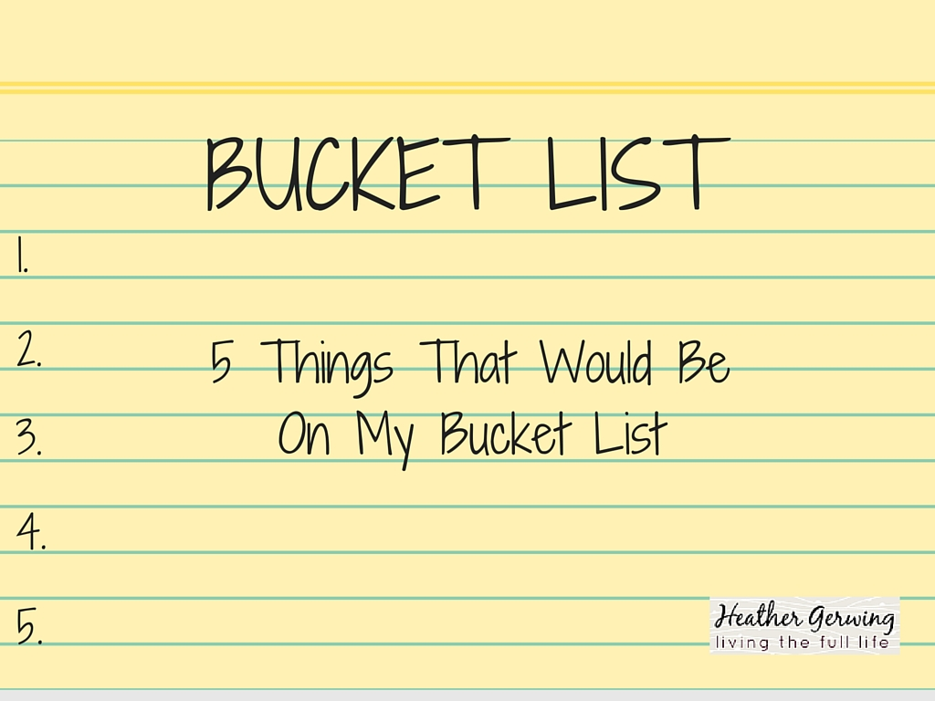 Five Things That Would Be On My Bucket List