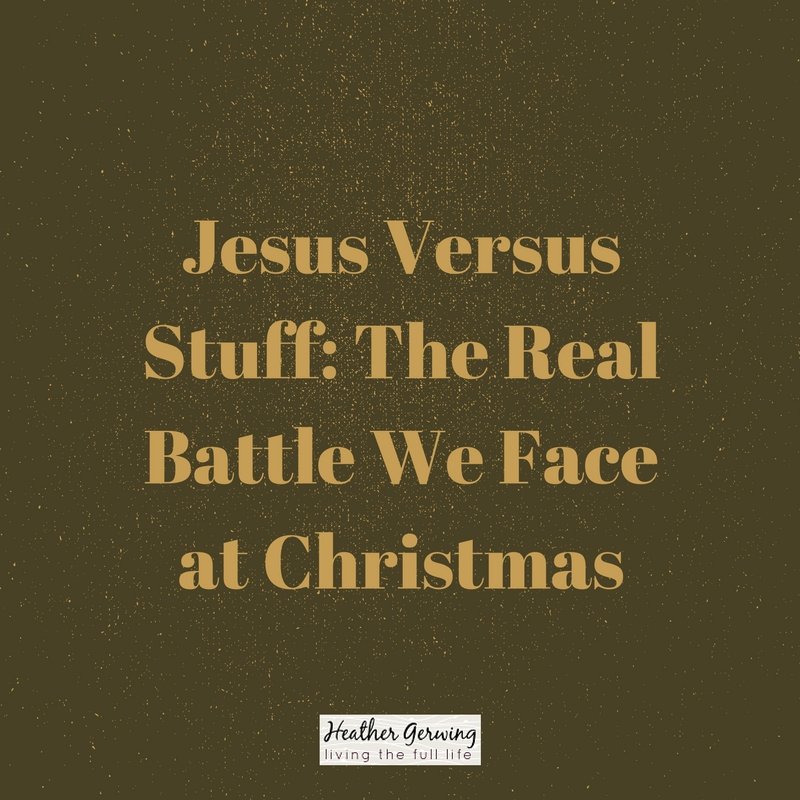 Jesus Versus Stuff: The Real Battle We Face at Christmas