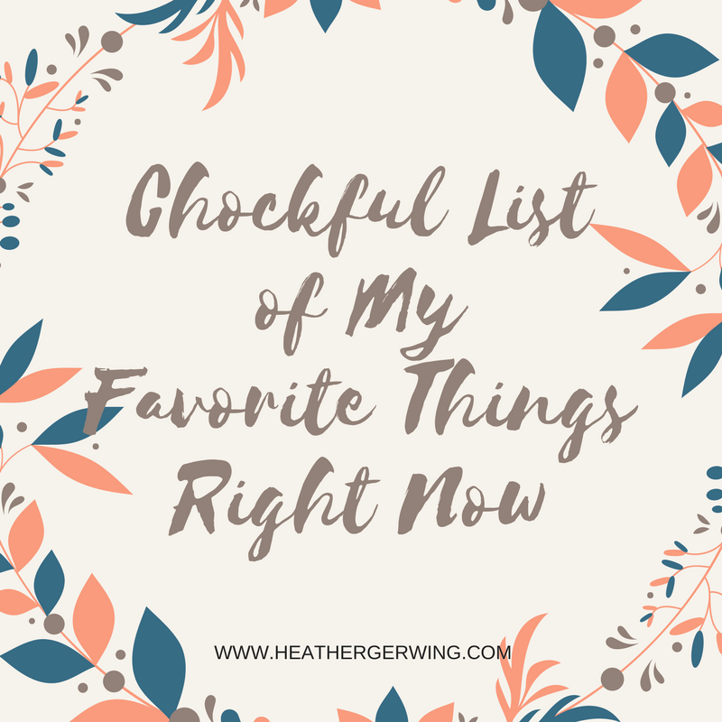 Chockful List Of My Favortie Things Right Now