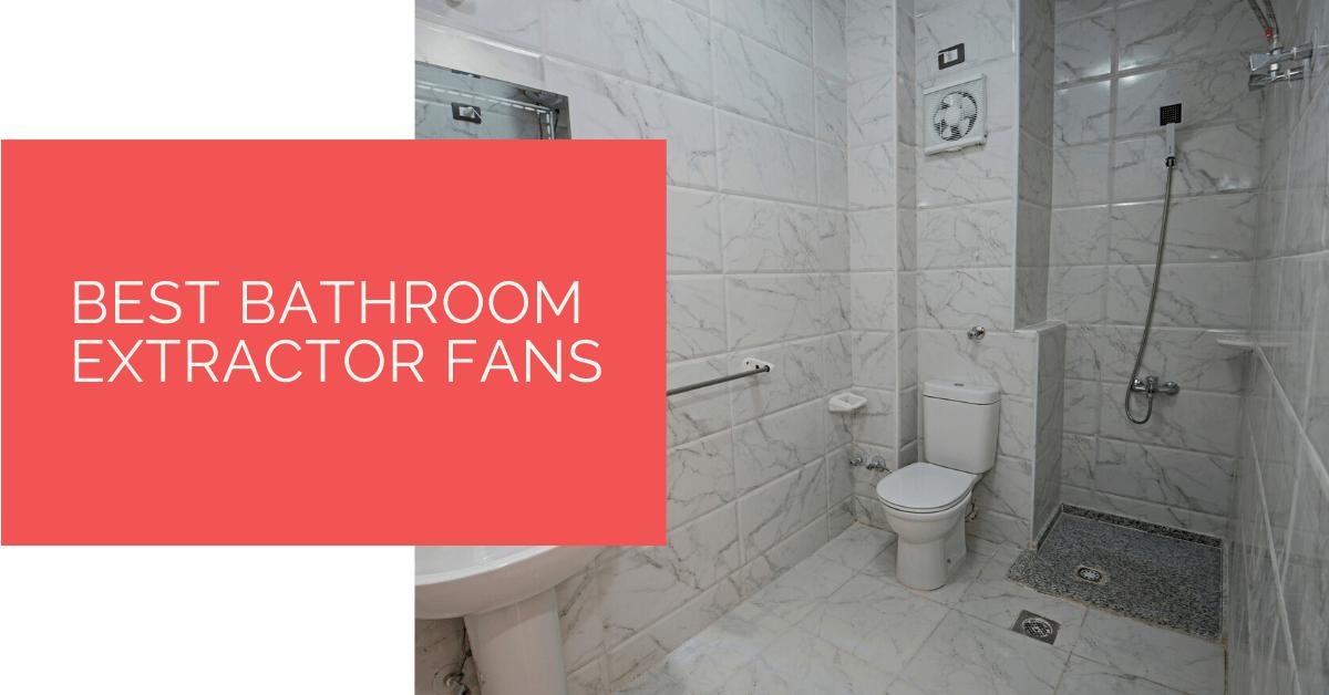 best bathroom extractor fans for 2021