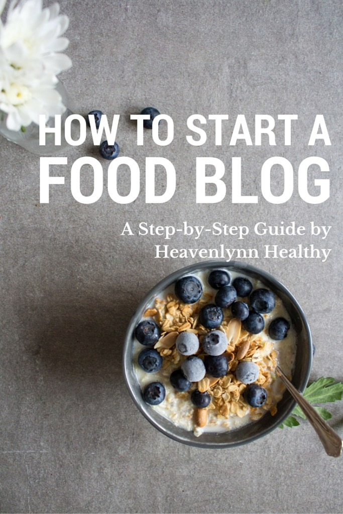 How to start a food blog - a step by step guide from Heavenlynn Healthy