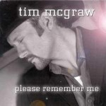 Please Remember Me by Tim McGraw