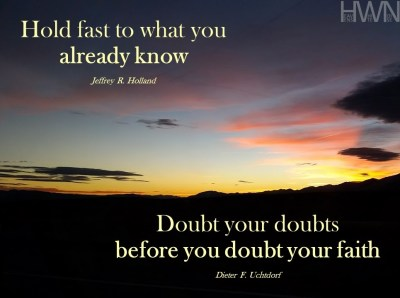 Doubt your doubts, hold fast