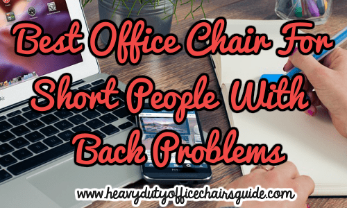 ergonomic chair for short person clear desk ikea what is the best office people with back problems heavy duty chairs