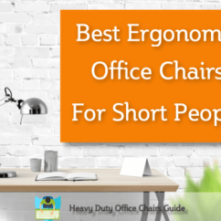 Ergonomic Chair For Short Person Repair Webbing On Patio Best Office Chairs People Heavy Duty