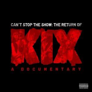 Kix - Can't Stop The Show: The Return Of Kix