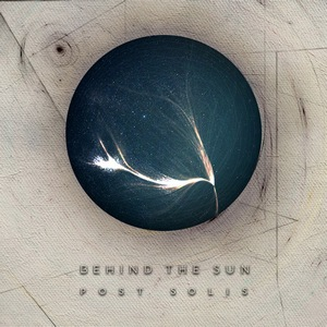 Behind the Sun – Post Solis