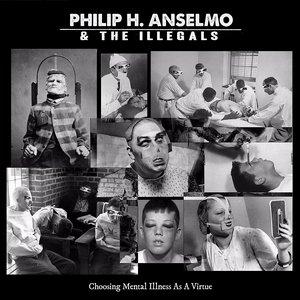 Philip H. Anselmo & The Illegals - Choosing Mental Illness As A Virtue
