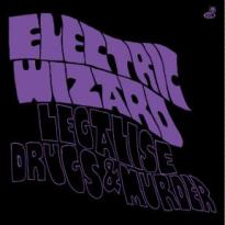 Electric Wizard – Legalise Drugs and Murder
